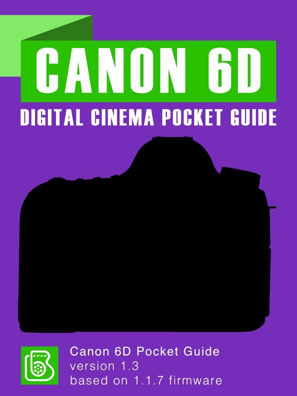 Canon 6D Digital Cinema Pocket Guide