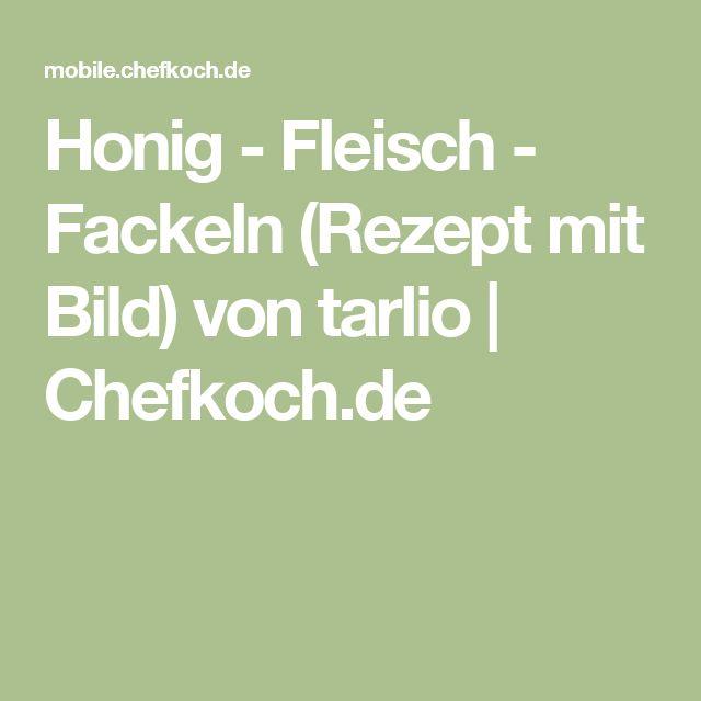 Honig - Fleisch - Fackeln (Rezept mit Bild) von tarlio | Chefkoch.de