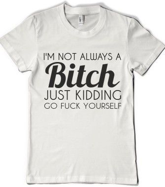 I'M NOT ALWAYS A BITCH - glamfoxx.com - Skreened T-shirts, Organic Shirts, Hoodies, Kids Tees, Baby One-Pieces and Tote Bags