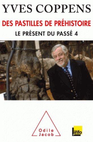 Le présent du passé 4/Yves Coppens, 2016 http://bu.univ-angers.fr/rechercher/description?notice=000806811