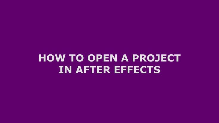 How To Open A Project In After Effects
