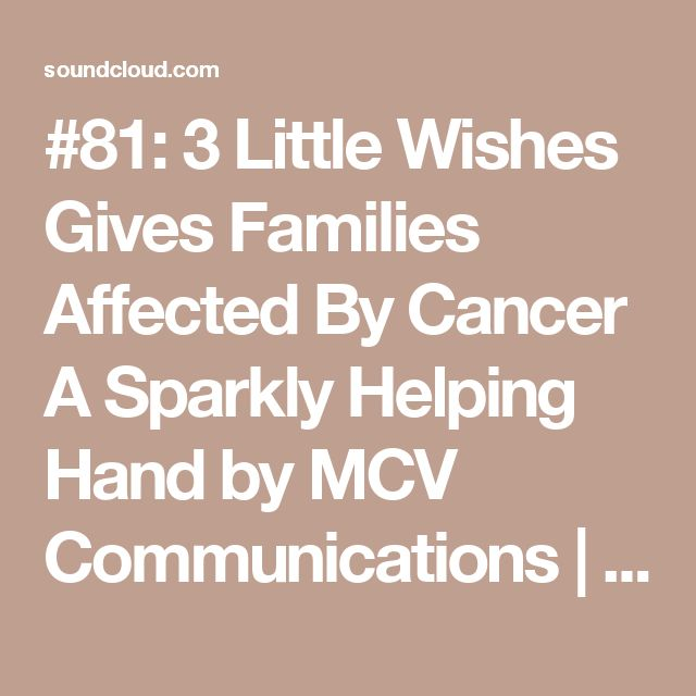 #81: 3 Little Wishes Gives Families Affected By Cancer A Sparkly Helping Hand by MCV Communications | Free Listening on SoundCloud