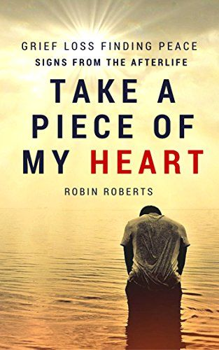 46 best my little ebooks images on pinterest grief awesome and i am take a piece of my heart grief loss finding peace and signs from the afterlife by roberts robin fandeluxe PDF