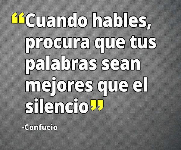 """""""Cuando Hables, Procura Que Tus Palabras Sean Mejores Que Tu Silencio"""""""