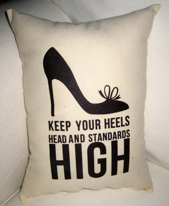 Keep your Heels Head and Standards High by frenchcountrydesigns, $14.99High Fashion Bedroom, Standards High, Life, High Pillows, Head High, Heels Head
