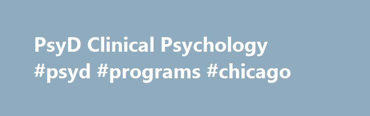 PsyD Clinical Psychology #psyd #programs #chicago http://spain.remmont.com/psyd-clinical-psychology-psyd-programs-chicago/  # Doctor of Psychology (PsyD) Program Letter from the Director I am delighted that you are exploring this program, one of the first PsyD programs in clinical psychology to be created and APA accredited. Take your time learning about the program and deciding how it might help you fulfill your academic, life and professional goals. The knowledgeable faculty, committed…