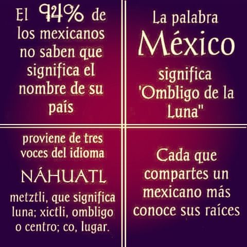 """¿Sabes qué significa la palabra """"México""""? Do you know what does Mexico mean? Moon's navel :D"""