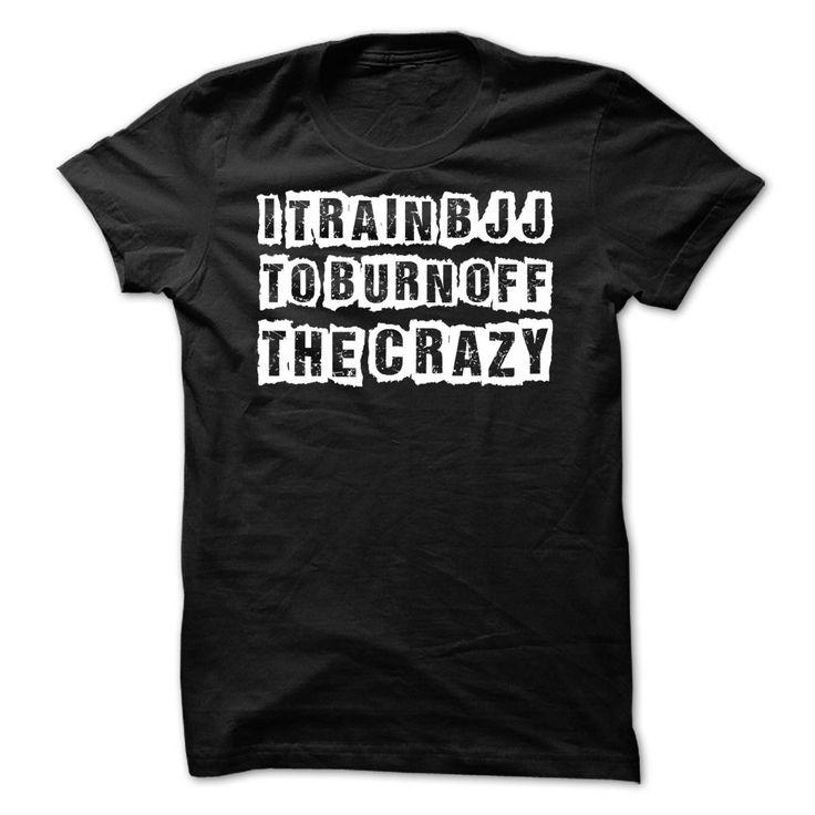 I Train BJJ To Burn Off The Crazy T-Shirts, Hoodies. GET IT ==► https://www.sunfrog.com/Sports/I-Train-BJJ-To-Burn-Off-The-Crazy.html?id=41382