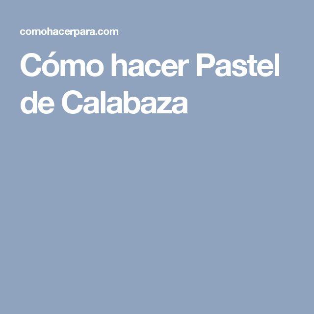 Cómo hacer Pastel de Calabaza