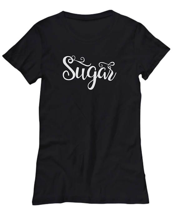 Sugar cute t shirts Valentines day gift t shirts for women girlfriend black t shirts nicknames for wife girlfriend lover funny cool tee