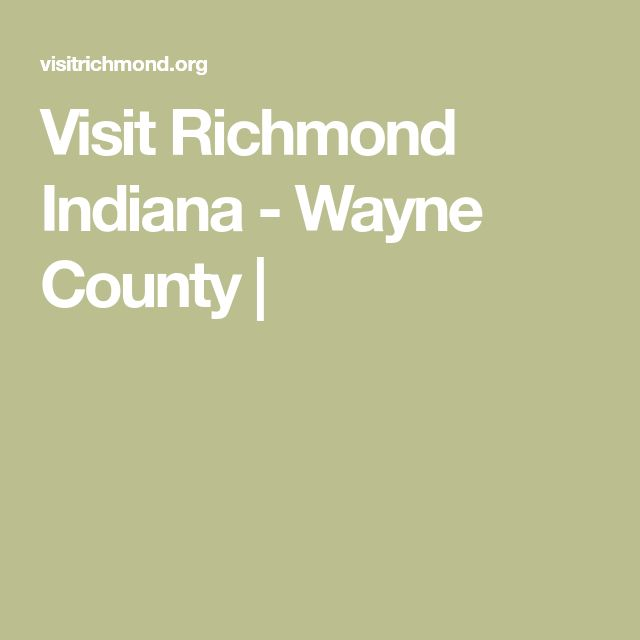 Visit Richmond Indiana - Wayne County |