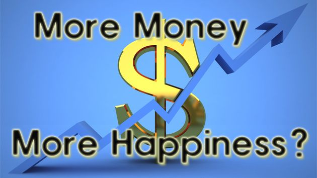 Making more money may make you happy, but not happier