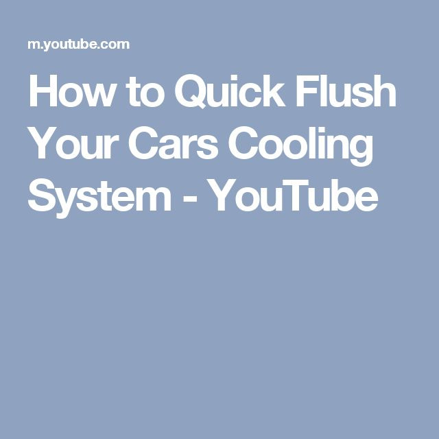 How to Quick Flush Your Cars Cooling System - YouTube