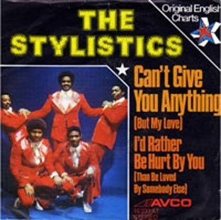 the stylistics song -cant give you anything but my love-was my moms favorite and mine too!!!