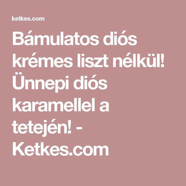 Bámulatos diós krémes liszt nélkül! Ünnepi diós karamellel a tetején! - Ketkes.com