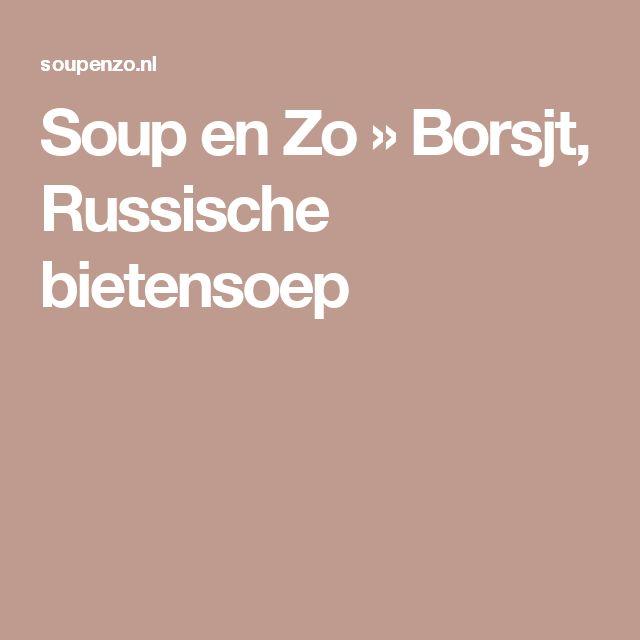 Soup en Zo  » Borsjt, Russische bietensoep