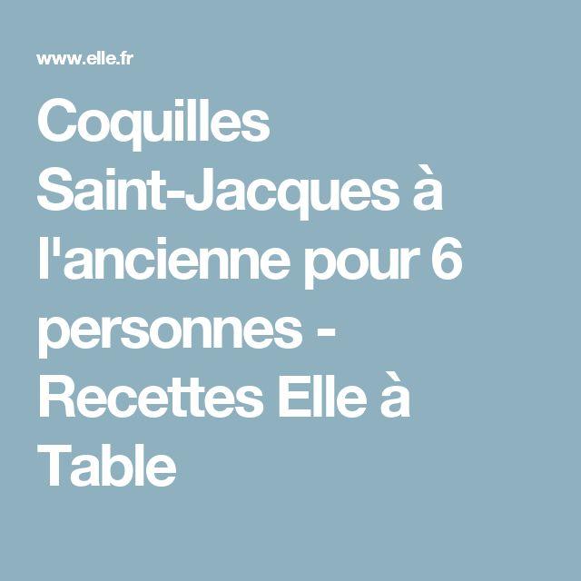 Coquilles Saint-Jacques à l'ancienne pour 6 personnes - Recettes Elle à Table
