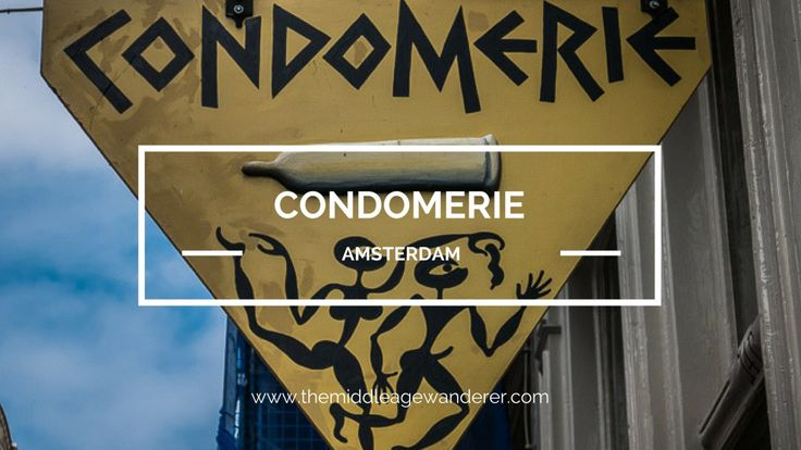 Visit the condom shop, Condomerie while visiting  Amsterdam