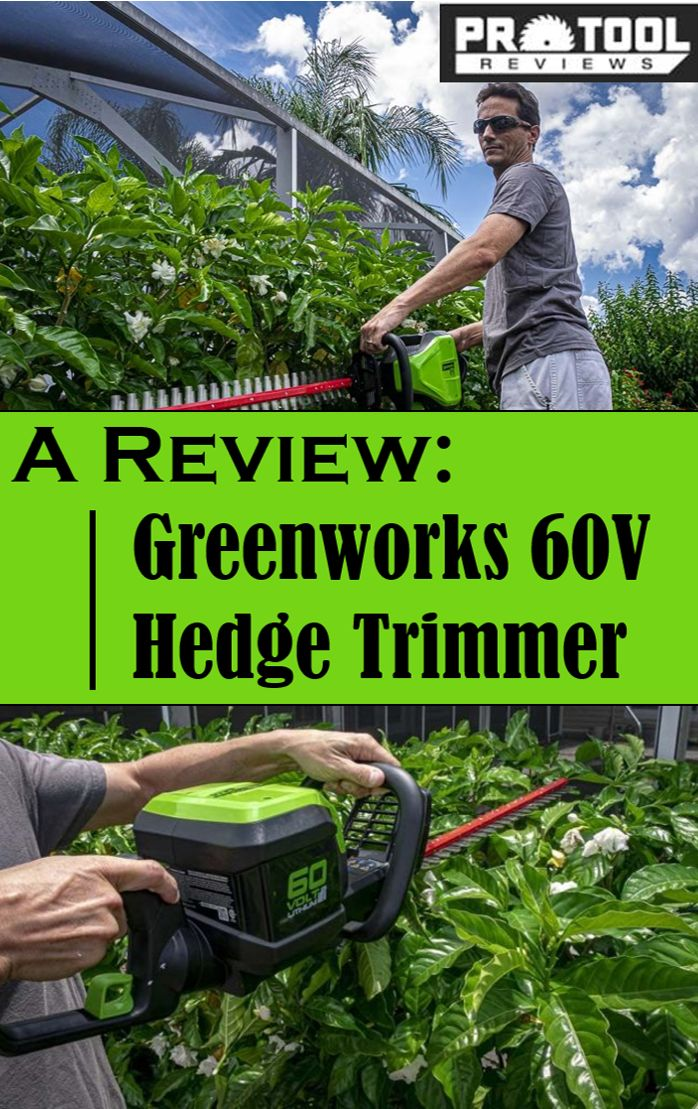 Greenworks 60V Hedge Trimmer Review Trim reviews, Hedges