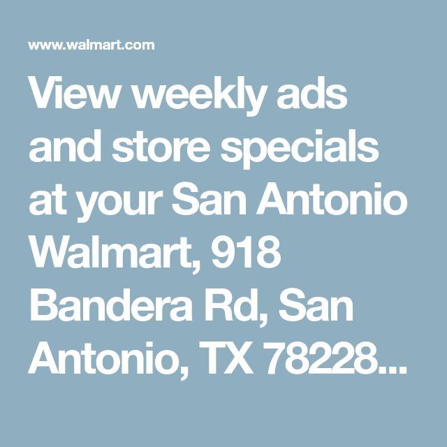 View weekly ads and store specials at your San Antonio Walmart, 918 Bandera Rd, San Antonio, TX 78228 - Walmart.com