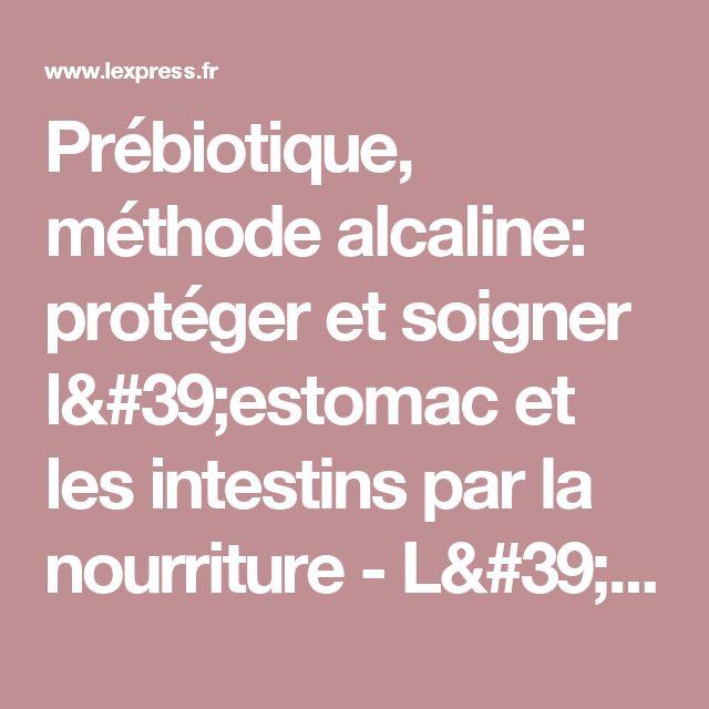 Prébiotique, méthode alcaline: protéger et soigner l'estomac et les intestins par la nourriture - L'Express