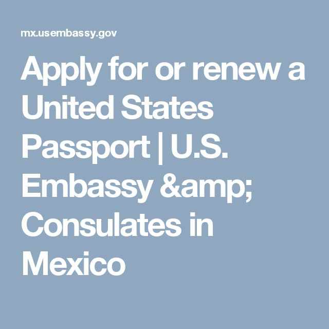 Apply for or renew a United States Passport | U.S. Embassy & Consulates in Mexico