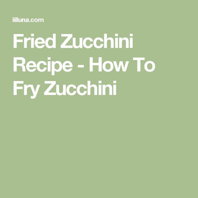 Fried Zucchini Recipe - How To Fry Zucchini