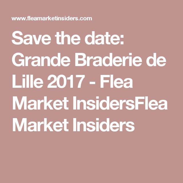 Save the date: Grande Braderie de Lille 2017 - Flea Market InsidersFlea Market Insiders