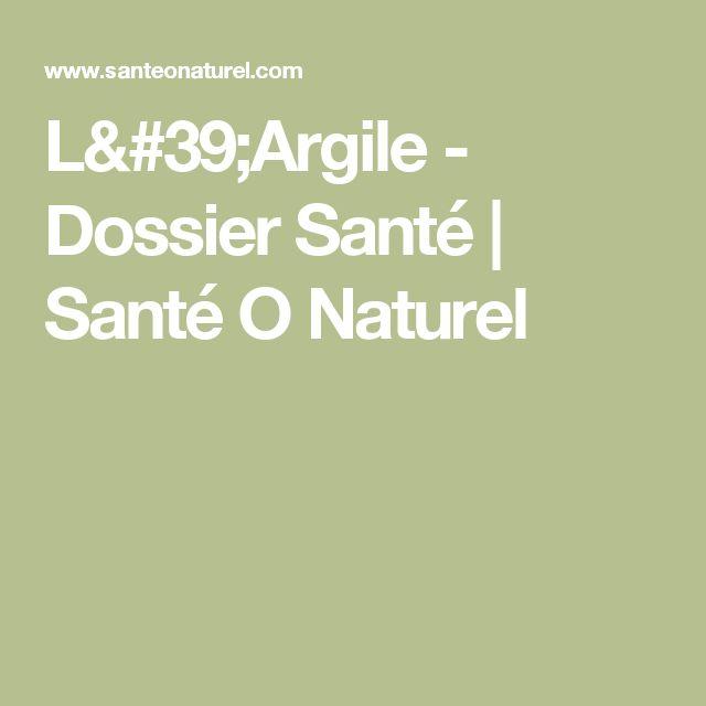 L'Argile - Dossier Santé   Santé O Naturel