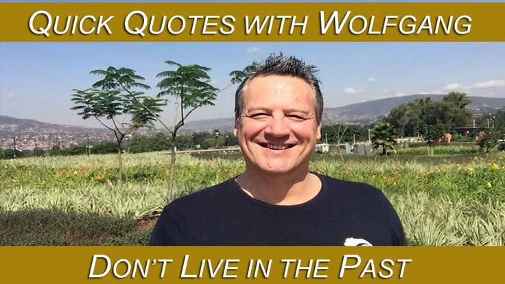 Stop Living in the Past: 1 Minute Quick Quotes with Wolfgang Riebe