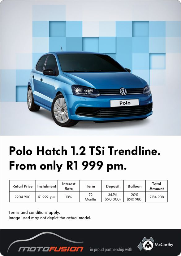 Purchase a New Volkswagen Polo Hatch 1.2 TSi Trendline from R1 999 pm.  Retail price: R204 900 Instalment: R1 999 pm Interest rate: 10% Term: 72 months Deposit: 34.1% (R70 000) Balloon 20% (R40 980) Total amount payable: R184 908