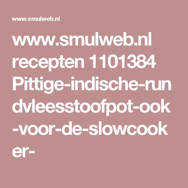www.smulweb.nl recepten 1101384 Pittige-indische-rundvleesstoofpot-ook-voor-de-slowcooker-