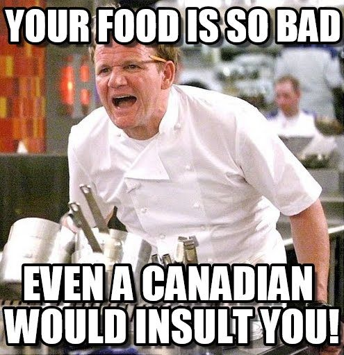 Well said Gordon Ramsay - Top 8 Canadian Stereotypes #travel #funny #memes #Canada