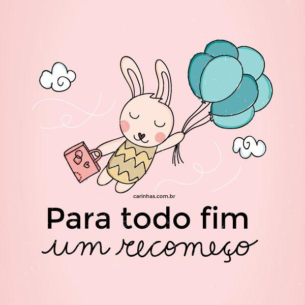 """""""Para todo fim, um recomeço"""" - www.carinhas.com.br"""