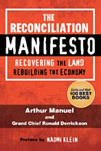 The Reconciliation Manifesto: Recovering the Land, Rebuilding the Economy by Arthur Manuel and Grand Chief Ronald Derrickson, finalist for the 2018 Hubert Evans Non-Fiction Prize