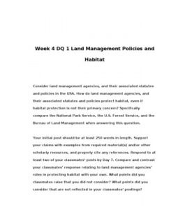 Week 4 DQ 1 Land Management Policies and Habitat    Consider land management agencies, and their associated statutes and policies in the USA. How do land management agencies, and their associated statutes and policies protect habitat, even… (More)