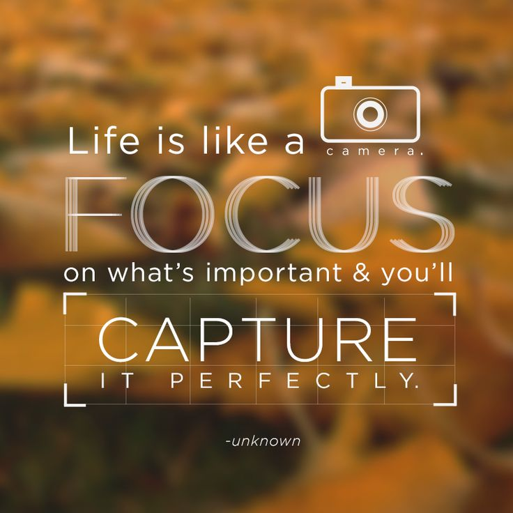 """Life is like a camera; focus on what's important and you"