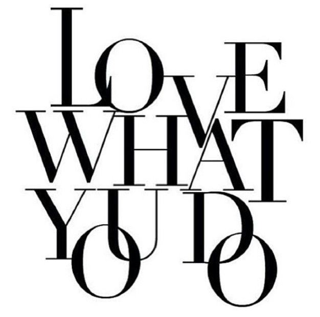 Love what you do .... Quote