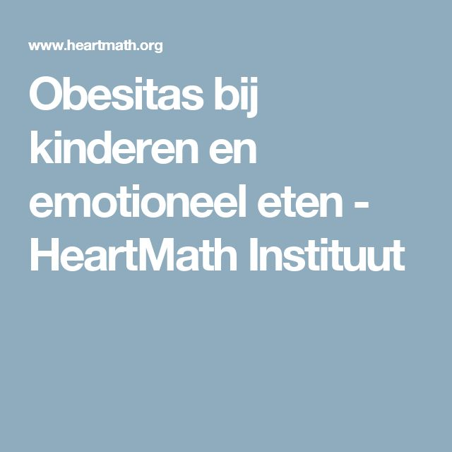 Obesitas bij kinderen en emotioneel eten - HeartMath Instituut