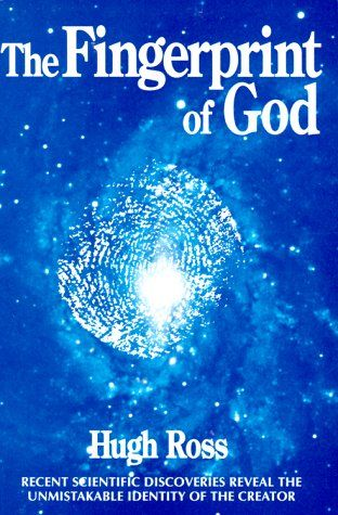 Fingerprint of God: Recent Scientific Discoveries Reveal the Unmistakable Identity of the Creator by Hugh Ross