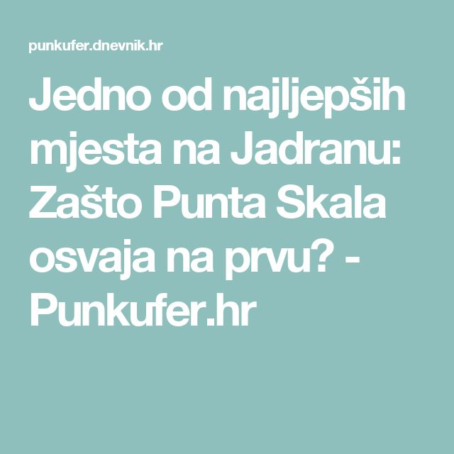 Jedno od najljepših mjesta na Jadranu: Zašto Punta Skala osvaja na prvu? - Punkufer.hr
