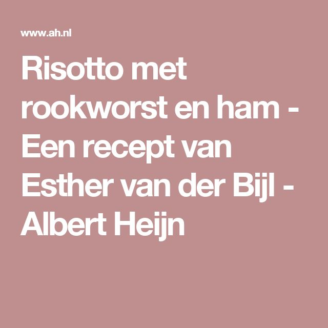 Risotto met rookworst en ham - Een recept van Esther van der Bijl - Albert Heijn