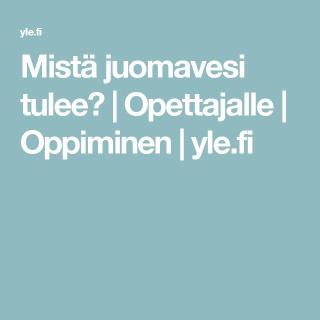 Mistä juomavesi tulee? | Opettajalle | Oppiminen | yle.fi
