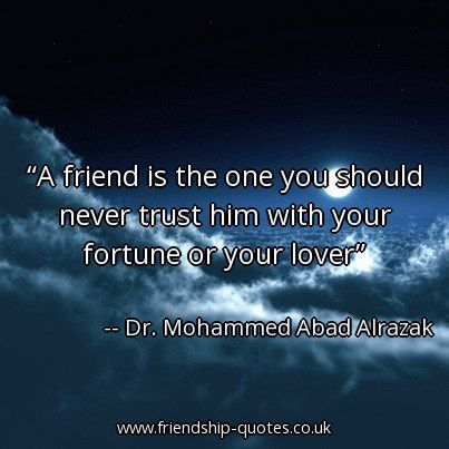 A friend is the one you should never trust him with your fortune or your lover. Image created on www.friendship-quotes.co.uk