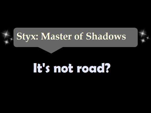 [53sec]It's not road? - Styx: Master Of Shadows