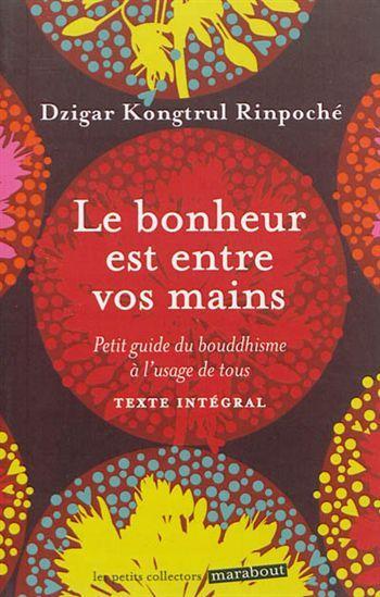 Bonheur est entre vos mains : petit guide du bouddhisme à l'usage de tous(Le) par RINPOCHE, DZIGAR KONGTRUL