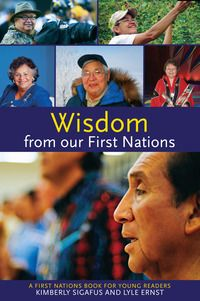 Wisdom from our First Nations by Kim Sigafus and Lyle Ernst. The latest title in the First Nations Series for Young Readers.   March 2015