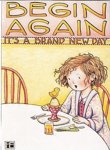 Begin Again, it's a brand new day. Mary Englebreit