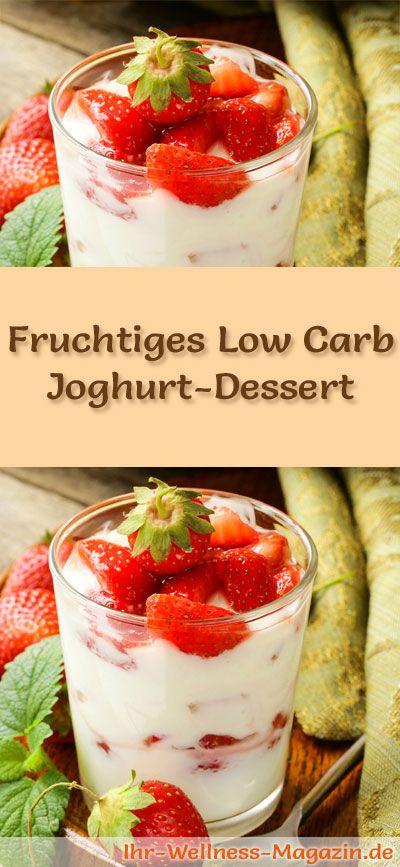 Fruchtiges Low Carb Joghurt-Dessert - ein einfaches Rezept für ein kalorienreduziertes, kohlenhydratarmes Low Carb Dessert ohne Zusatz von Zucker ...