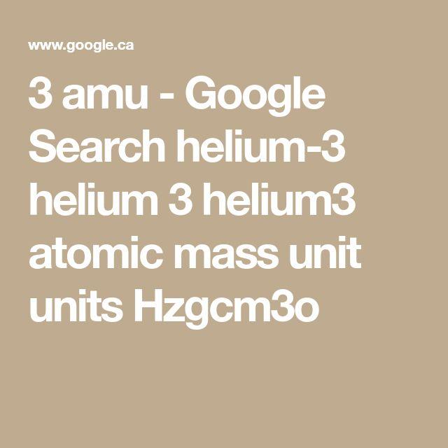 3 amu - Google Search helium-3 helium 3 helium3 atomic mass unit units Hzgcm3o